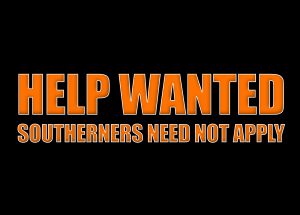 HELP WANTED SOUTHERNERS NEED NOT APPLY
